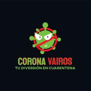 Corona VAIROS, Tu diversión en Cuarentena!