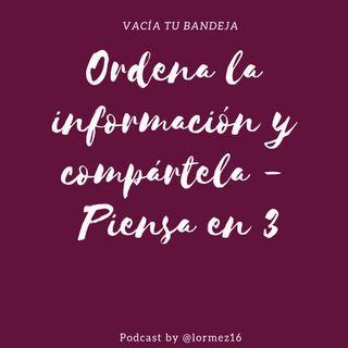 40: Ordena la información y compártela - Piensa en 3