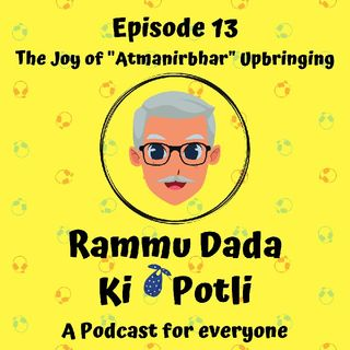 "Episode 13 - The Joy Of ""Atmanirbhar"" Upbringing"