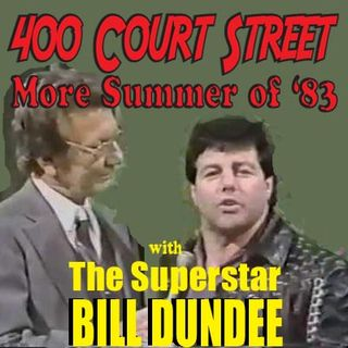 400 Court Street - Host Sean Dulaney wraps up the look at the Summer of 1983 by talking with one of key players. The Superstar, Bill Dundee