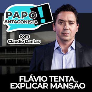 FLÁVIO TENTA EXPLICAR MANSÃO - Papo Antagonista com Claudio Dantas e Diego Amorim