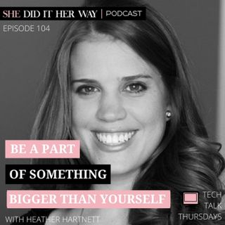 SDH104: Be A Part of Something Bigger Than Yourself with Heather Hartnett