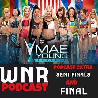 WNR Pod Extra WWE Mae Young Classic Semis and Final