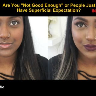Are You Not Good Enough Or People Had Superficial