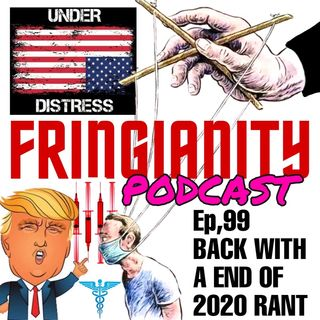 Ep,99 BACK WITH A END OF 2020 RANT