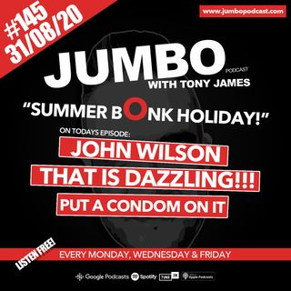 Jumbo Ep:145 - 31.08.20 - Summer Bonk Holiday