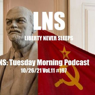 LNS: Tuesday Morning Podcast 10/26/21 Vol.11 #197