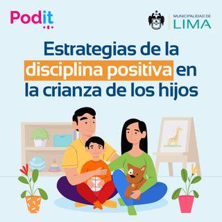 PEF Ep. 5 | Estrategias de las disciplinas positivas para la crianza de los hijos