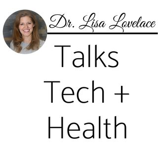Episode 70: Part 1 of 4 - Dr. Lisa Lovelace Talks Tech & Health! 💻