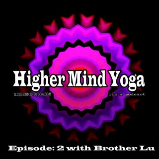 Higher Mind Yoga: Episode 2 with Brother Lu