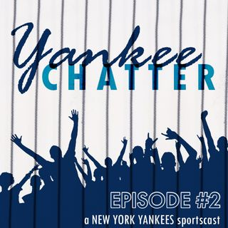 Yankee Chatter - Episode #2