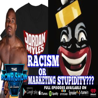 Jordan Myles T-Shirt Controversy: Racism or Marketing Stupidity? The RCWR Show 10-29-2019