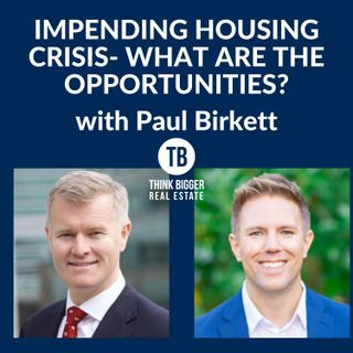 Impending Housing Crisis- What are the Opportunities? | Paul Birkett