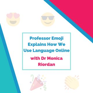 Professor Emoji 👩🏼‍🏫 Stops by to Explain How We Use Language Online 😍 (with Dr Monica Riordan)
