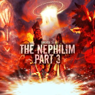 Episode 38: The Nephilim Part 3