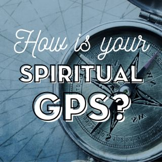 How is Your Spiritual GPS?