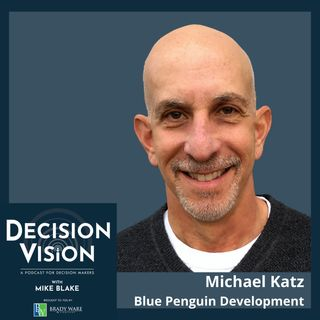 Decision Vision Episode 135:  Should I Create an Email Newsletter? – An Interview with Michael Katz, Blue Penguin Development