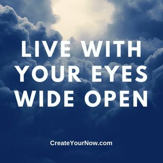 2293 Live with Your Eyes Wide Open