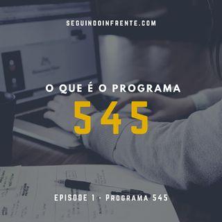 O QUE É O PROGRAMA 545 ?