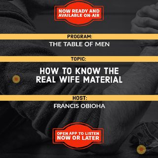 The Table Of Men | Who Is The Ideal Wife Material?