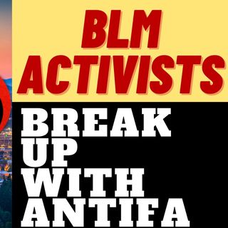 PORTLAND BLM AND ANTIFA BREAK UP - MARXIST LOVE AFFAIR OVER