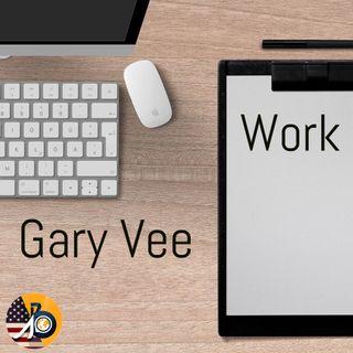 Gary Vee: Work