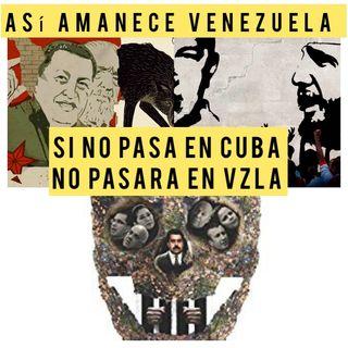 Si no pasa en Cuba no pasará en Venezuela Escuche Así amanece Vzla viernes #16Jul 2021