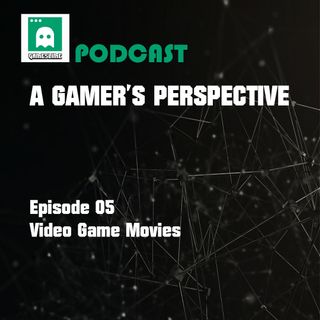 Episode 05 - Video Game Movies