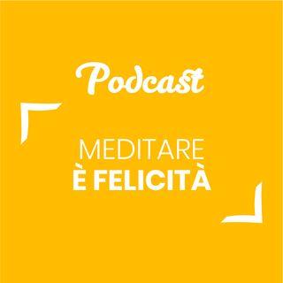 #70 - Meditare è felicità | Buongiorno Felicità!