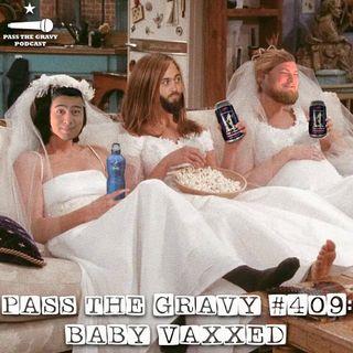 Pass The Gravy #409: Baby Vaxxed