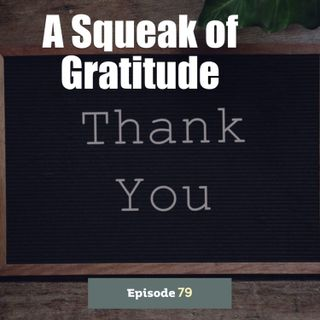Episode 79: A Squeak of Gratitude
