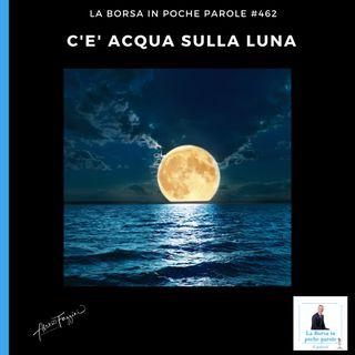 La Borsa in poche parole - #462 - C'è acqua sulla Luna