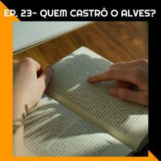 Quem Castrô o Alves? #23