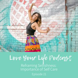 21: Reframing Selfishness: Importance of Self Care
