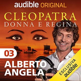 Cleopatra, donna e regina. Diventare regina - Alberto Angela