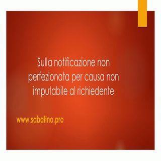 Notificazione non perfezionata per causa non imputabile al richiedente