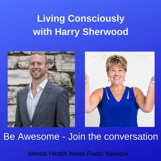 Living Consciously with Harry Sherwood