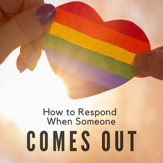 How to Respond When Someone Comes Out