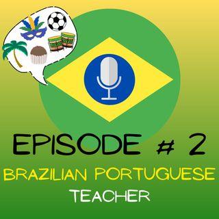 EPISODE 2 - BRAZILIAN PORTUGUESE TEACHER