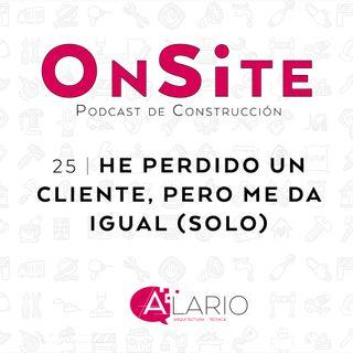 OnSite #25 | He perdido un cliente, pero me da igual (solo)