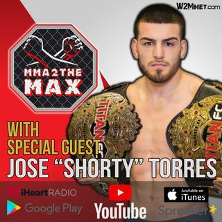 "MMA 2 the MAX #35: Jose ""Shorty"" Torres Makes Another Appearance!"