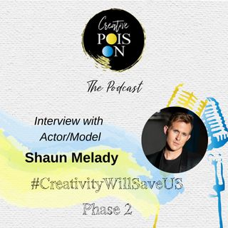Interview with Actor & Model Shaun Melady - #CreativityWillSaveUs Phase 2
