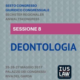 Sessione 8 - Deontologia - VI Congresso Giuridico Distrettuale Rovereto - Trento - Bolzano
