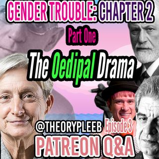 @theorypleeb Episode 3: Judith Butler's Gender Trouble Chapter Two, Part One