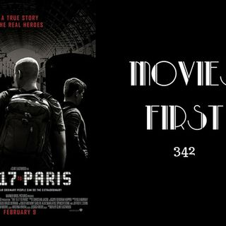 342: The 15:17 To Paris - Movies First with Alex First