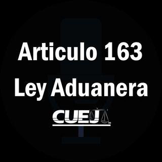 Articulo 163 Ley Aduanera México