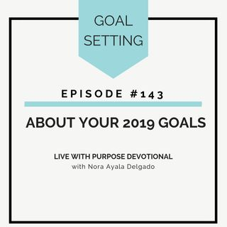 #143 About Your 2019 Goals