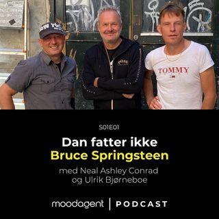 Dan fatter ikke Bruce Springsteen (med Neal Ashley Conrad og Ulrik Bjørneboe)