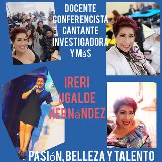 Entrevista Ireri Ugalde Hernández. Abogada, Docente, Conferencista, Cantante y más.