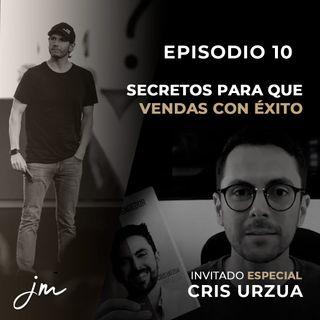 010 -  Secretos para que vendas con Éxito | Invitado: Cris Urzua